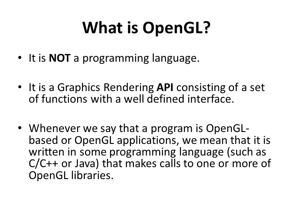 What is OpenGL. It is NOT a programming language.