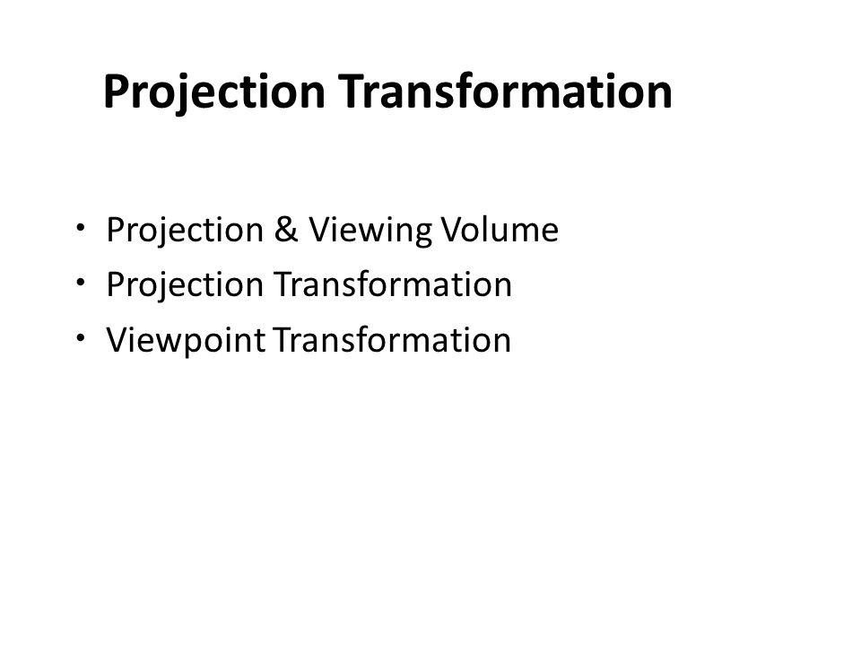 Projection Transformation Projection & Viewing Volume Projection Transformation Viewpoint Transformation