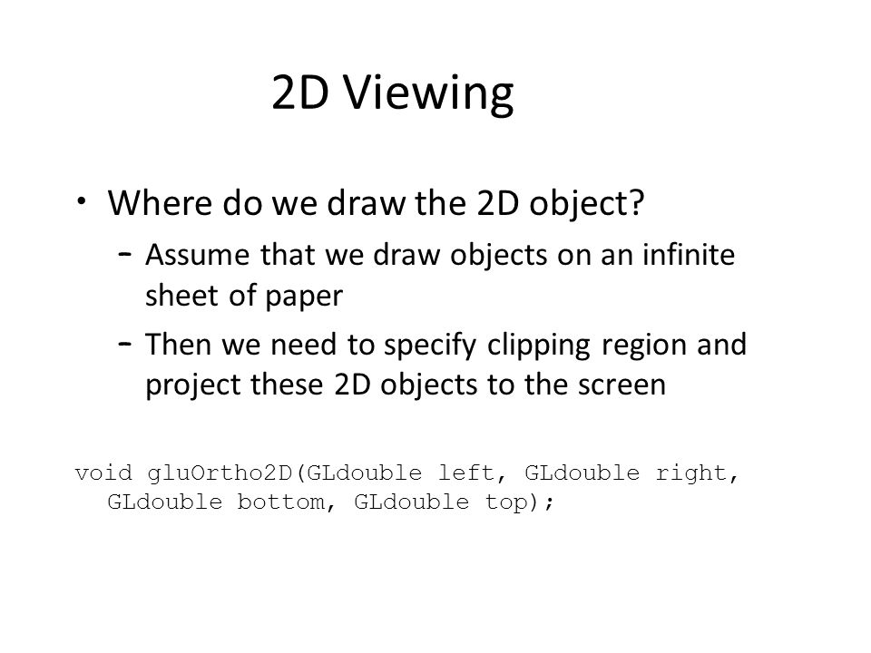 2D Viewing Where do we draw the 2D object.