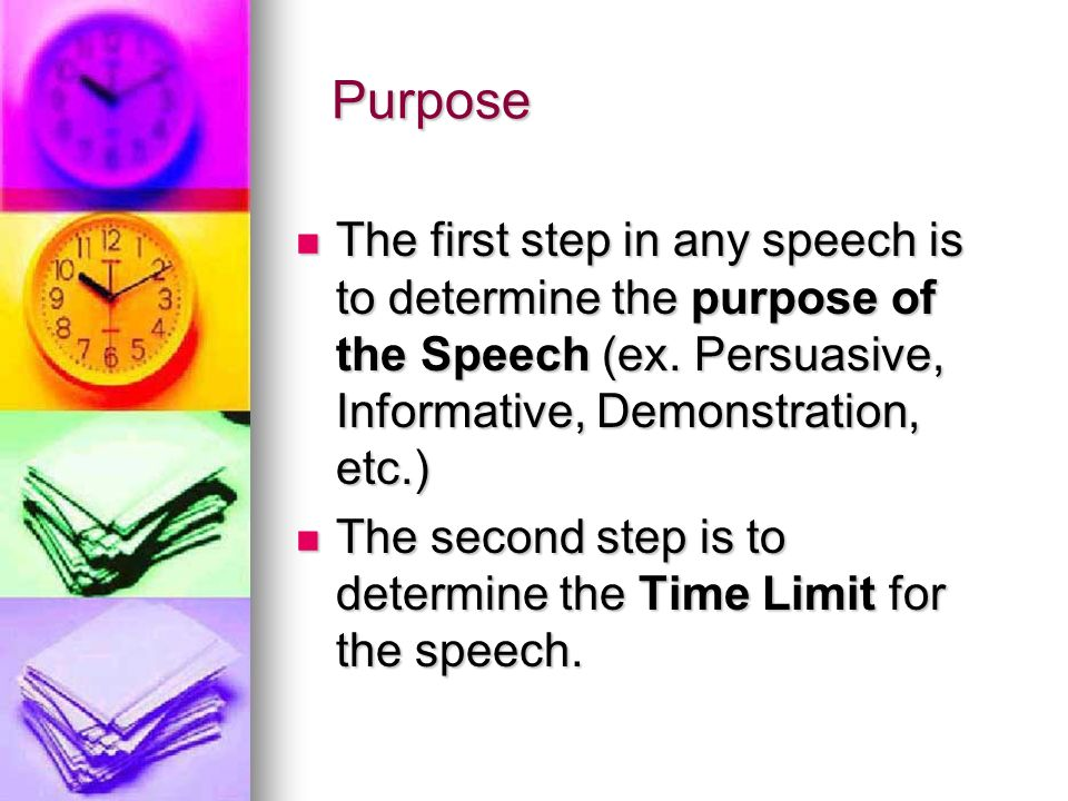 Purpose The first step in any speech is to determine the purpose of the Speech (ex.