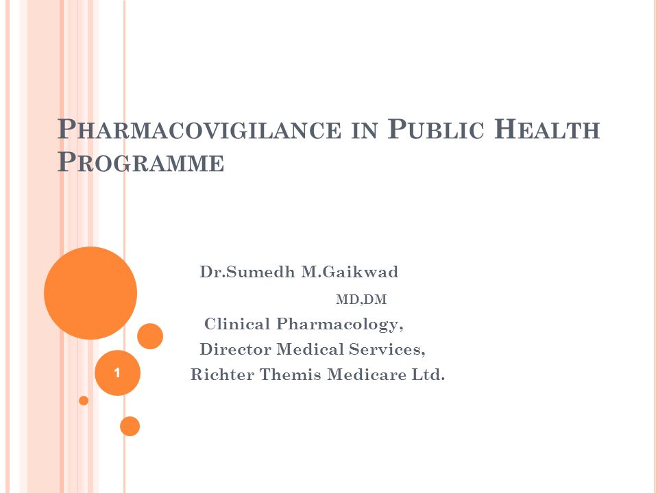 P HARMACOVIGILANCE IN P UBLIC H EALTH P ROGRAMME Dr Sumedh M