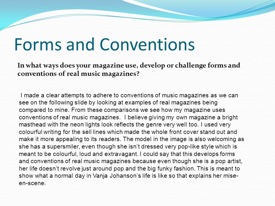 Forms and Conventions In what ways does your magazine use, develop or challenge forms and conventions of real music magazines.