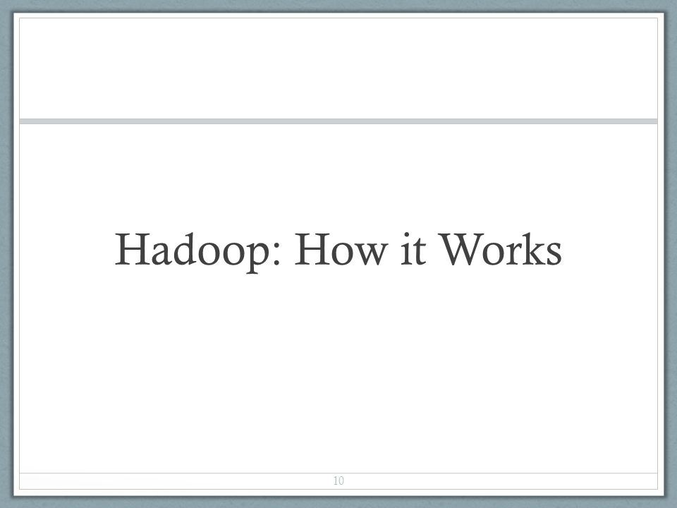 Hadoop: How it Works 10