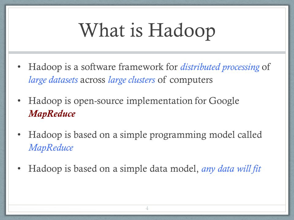 What is Hadoop Hadoop is a software framework for distributed processing of large datasets across large clusters of computers Hadoop is open-source implementation for Google MapReduce Hadoop is based on a simple programming model called MapReduce Hadoop is based on a simple data model, any data will fit 4