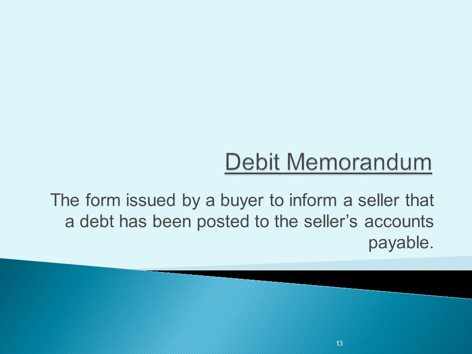 13 The form issued by a buyer to inform a seller that a debt has been posted to the seller's accounts payable.