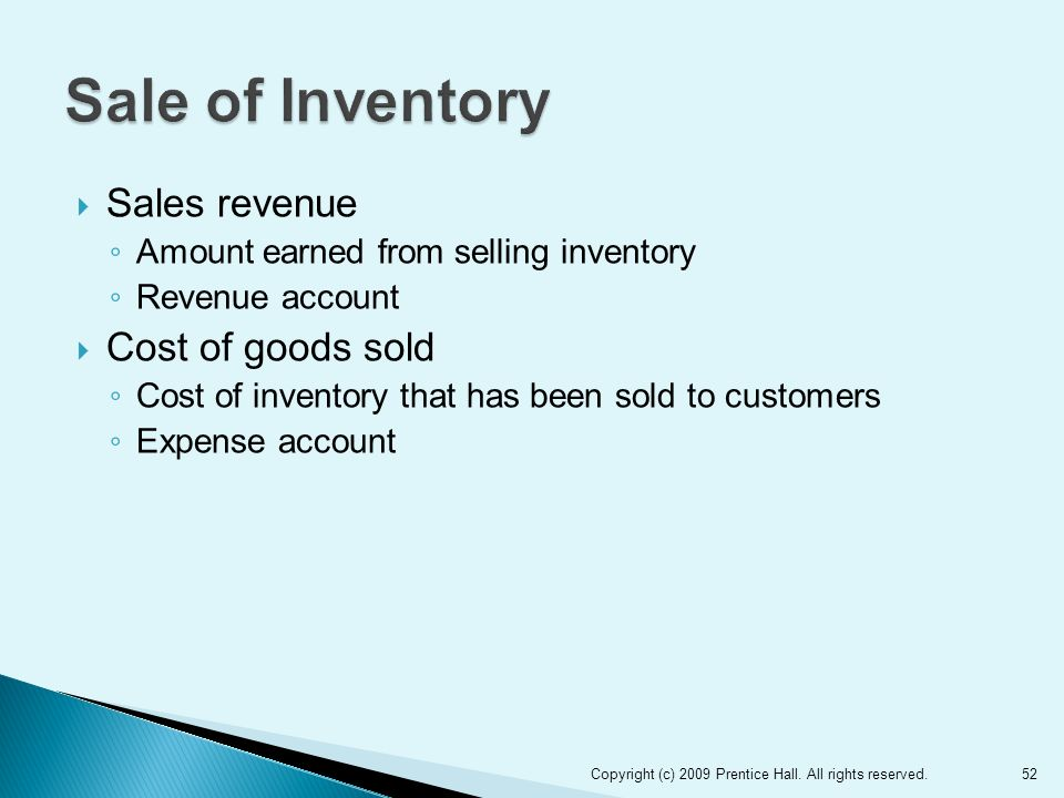  Sales revenue ◦ Amount earned from selling inventory ◦ Revenue account  Cost of goods sold ◦ Cost of inventory that has been sold to customers ◦ Expense account 52Copyright (c) 2009 Prentice Hall.