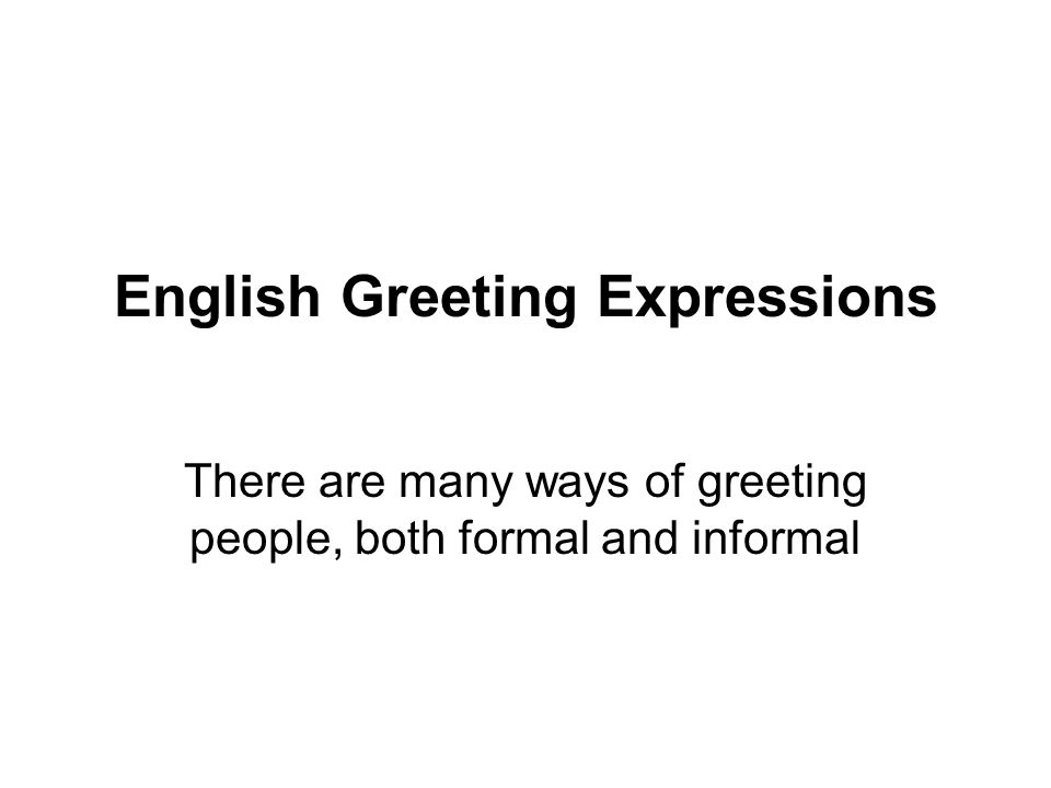 English greeting expressions there are many ways of greeting people 1 english greeting expressions there are many ways of greeting people both formal and informal m4hsunfo