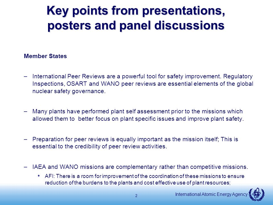 International Atomic Energy Agency 2 Key points from presentations, posters and panel discussions Member States –International Peer Reviews are a powerful tool for safety improvement.