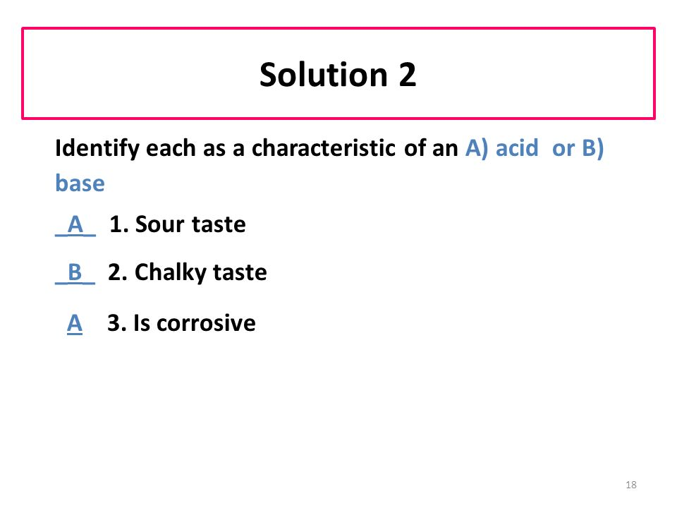 18 Solution 2 Identify each as a characteristic of an A) acid or B) base _A_ 1.