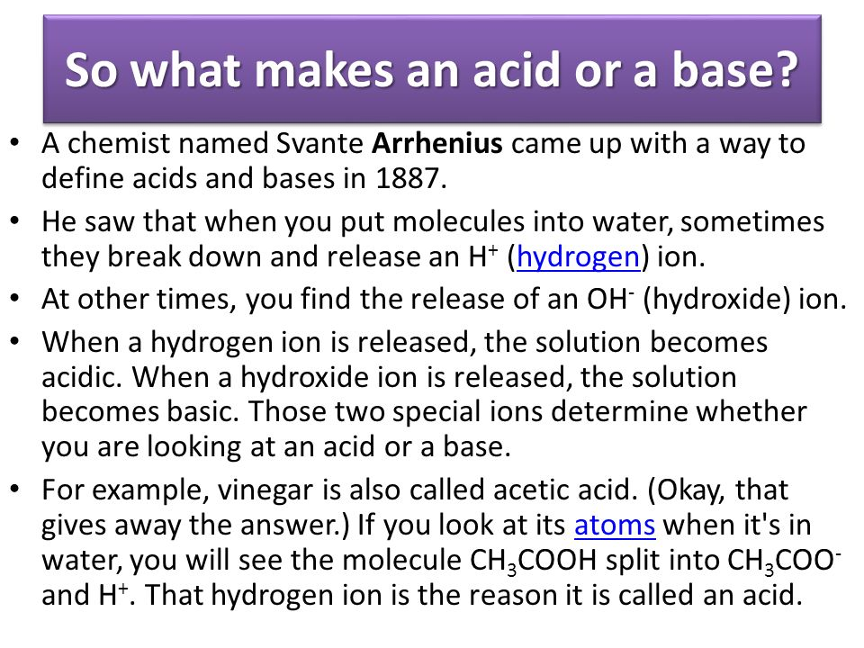 So what makes an acid or a base.