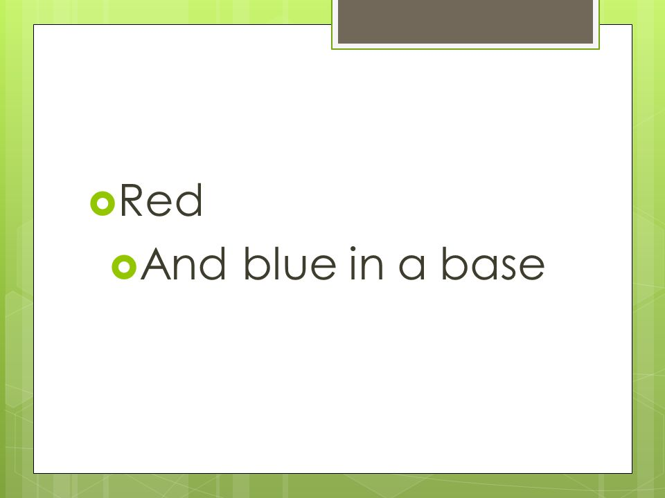  Red  And blue in a base