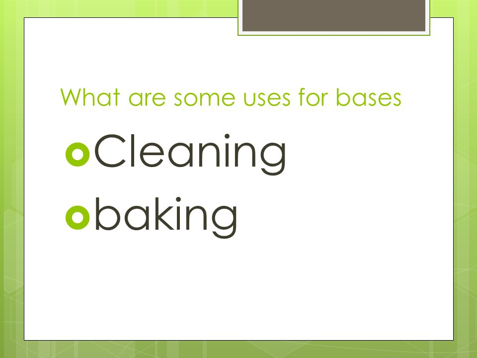 What are some uses for bases  Cleaning  baking