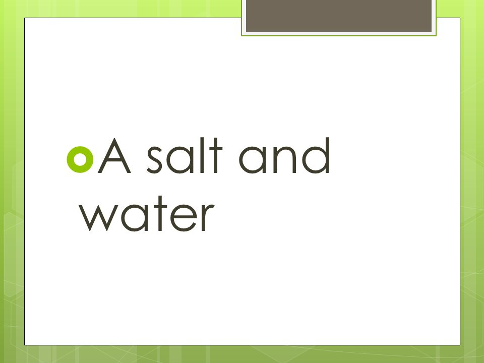  A salt and water