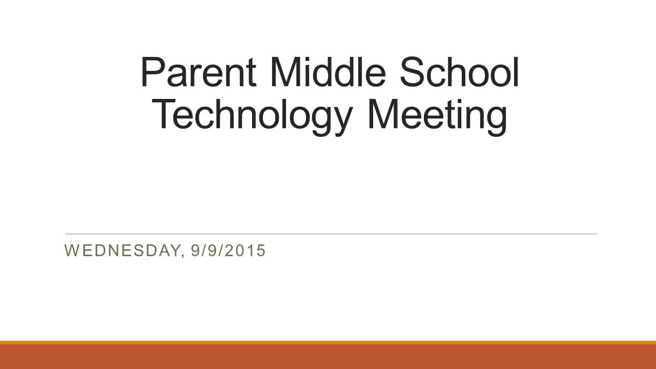 Parent Middle School Technology Meeting WEDNESDAY, 9/9/2015