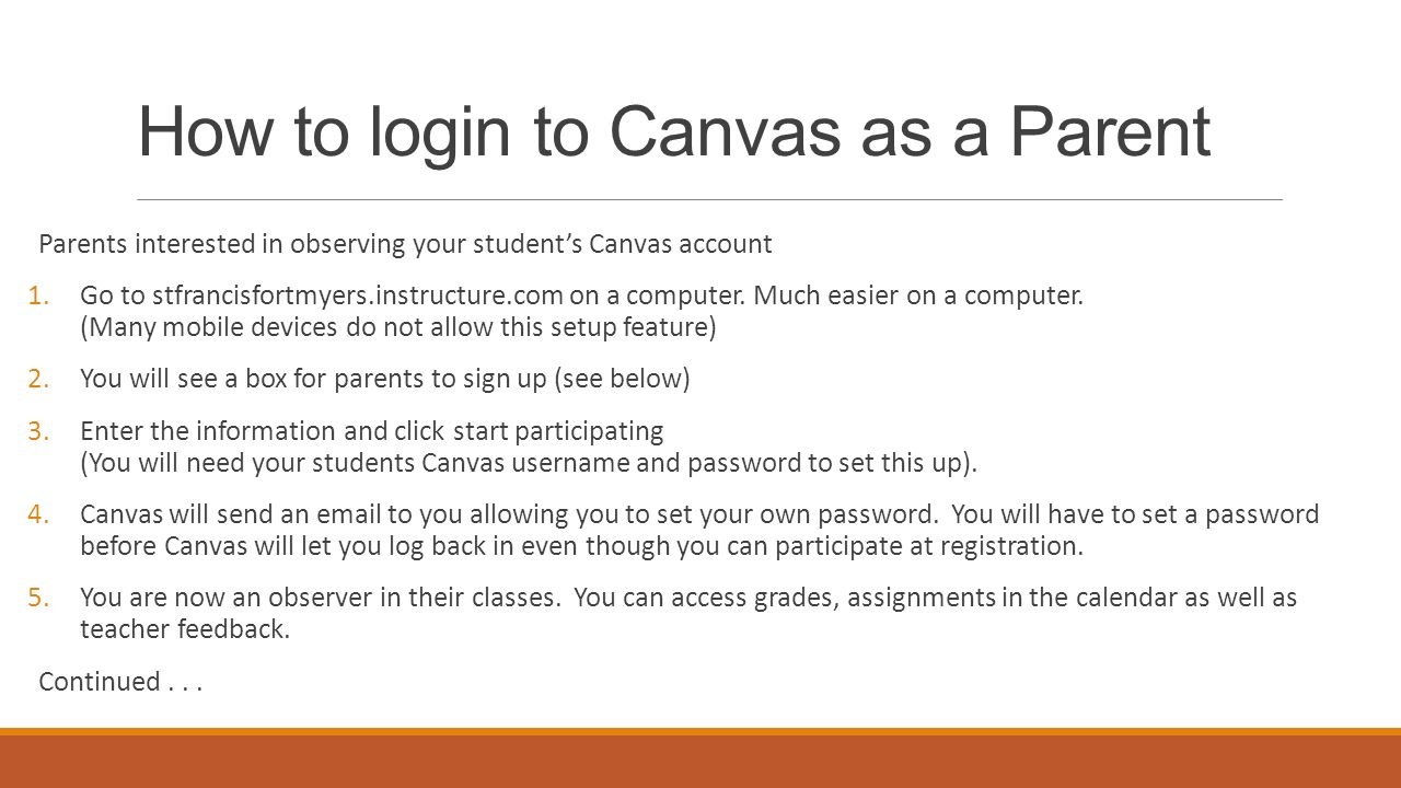 How to login to Canvas as a Parent Parents interested in observing your student's Canvas account 1.Go to stfrancisfortmyers.instructure.com on a computer.