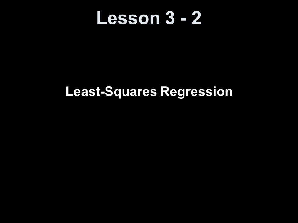 Lesson Least-Squares Regression