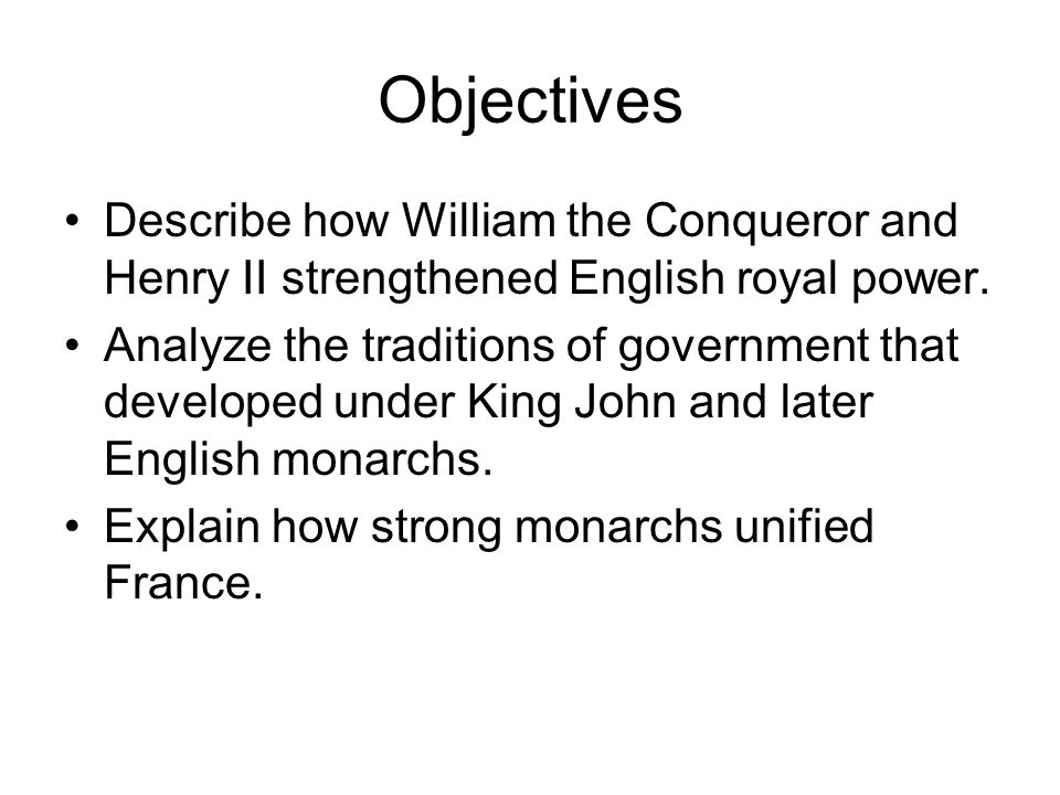 Objectives Describe how William the Conqueror and Henry II strengthened English royal power.
