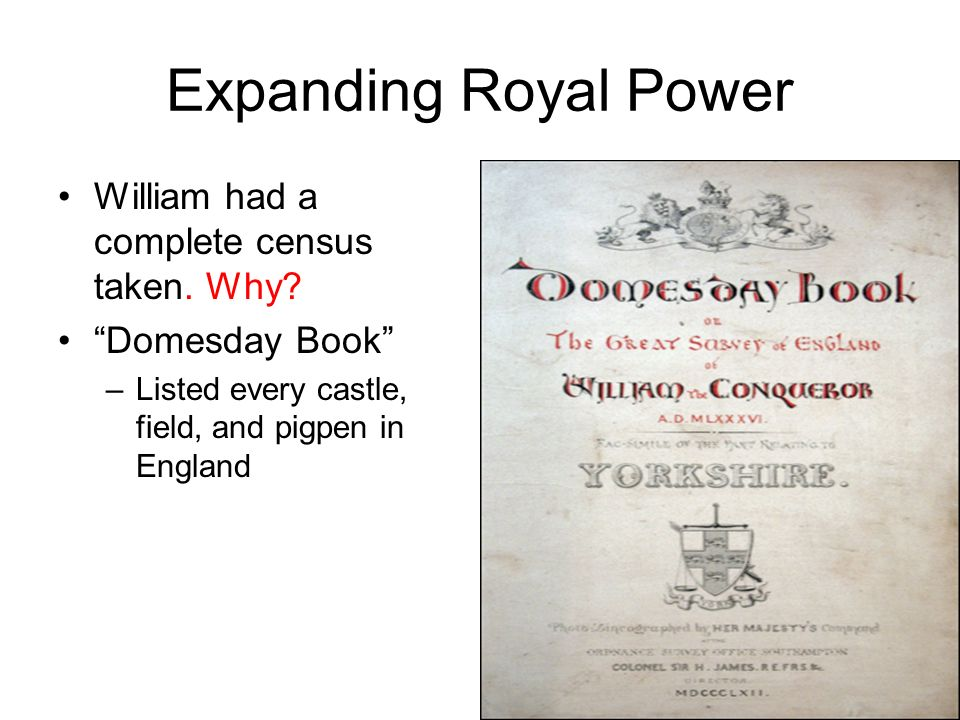 Expanding Royal Power William had a complete census taken.