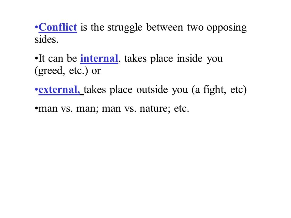 Conflict is the struggle between two opposing sides.