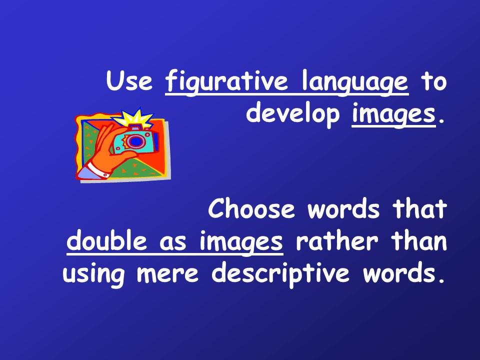 Use figurative language to develop images.