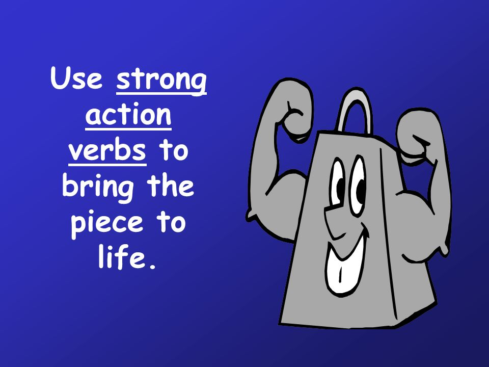 Use strong action verbs to bring the piece to life.