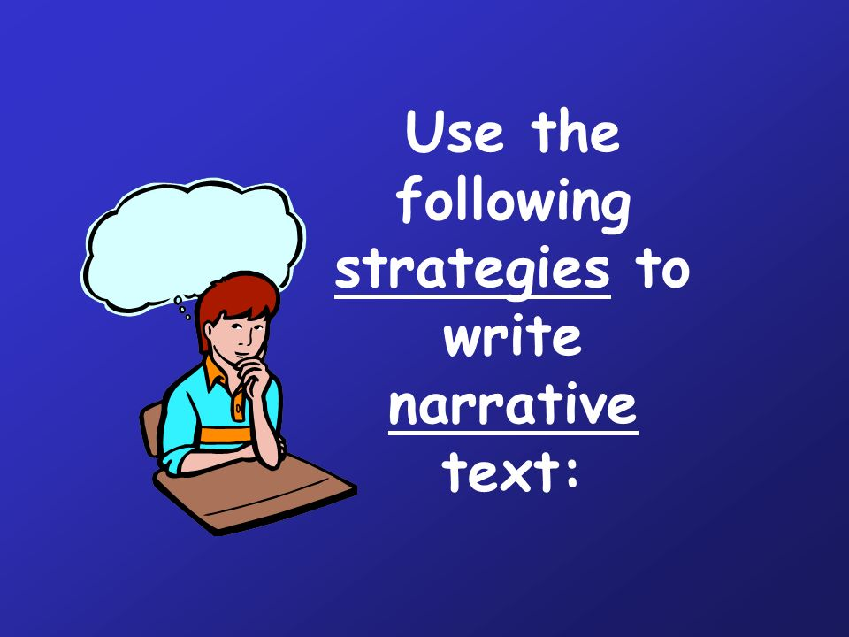 Use the following strategies to write narrative text: