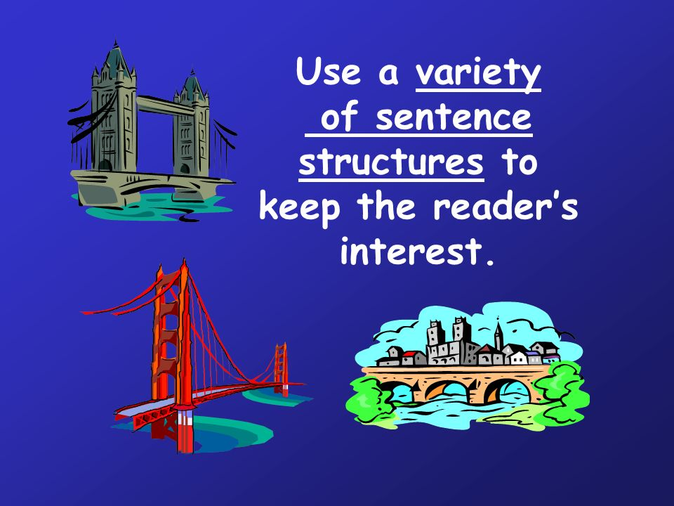 Use a variety of sentence structures to keep the reader's interest.