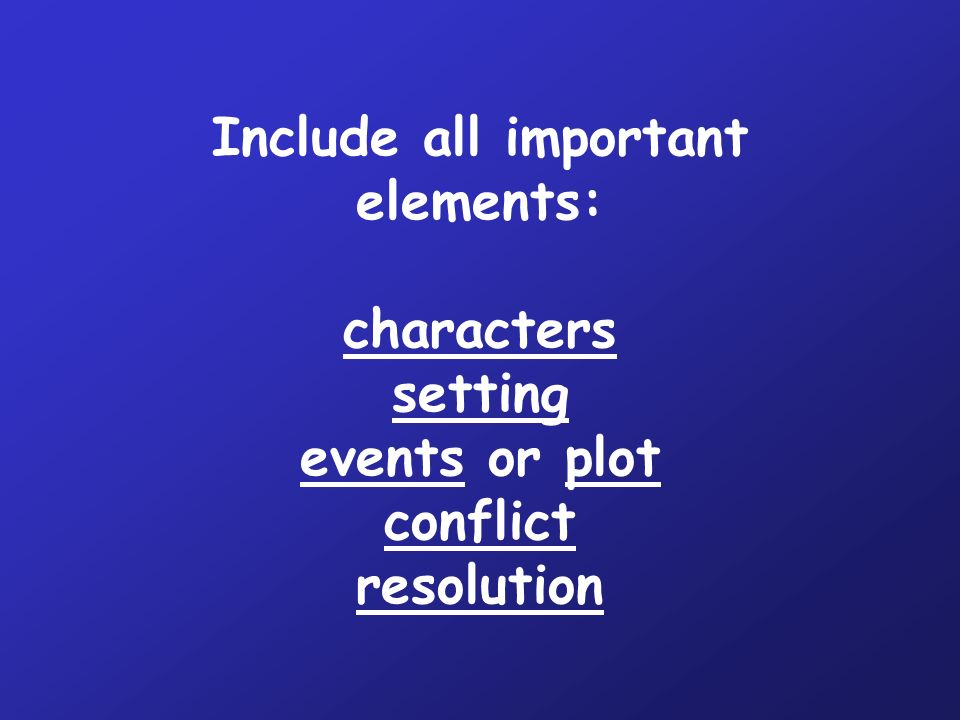 Include all important elements: characters setting events or plot conflict resolution