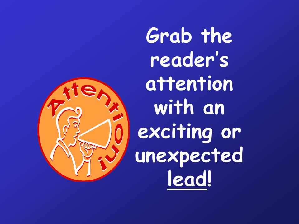 Grab the reader's attention with an exciting or unexpected lead!