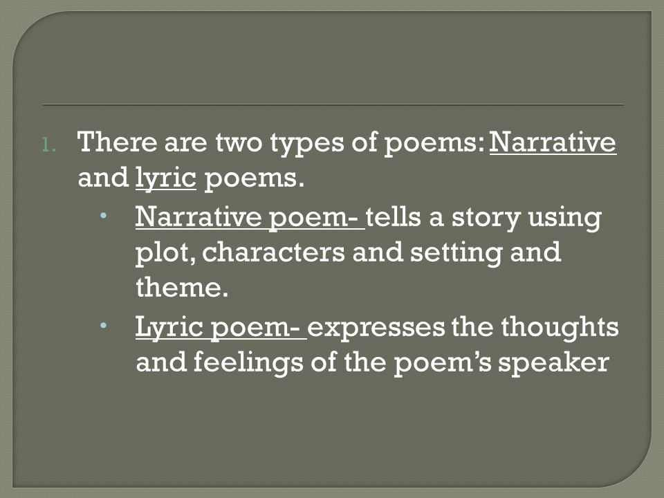 1. There are two types of poems: Narrative and lyric poems.