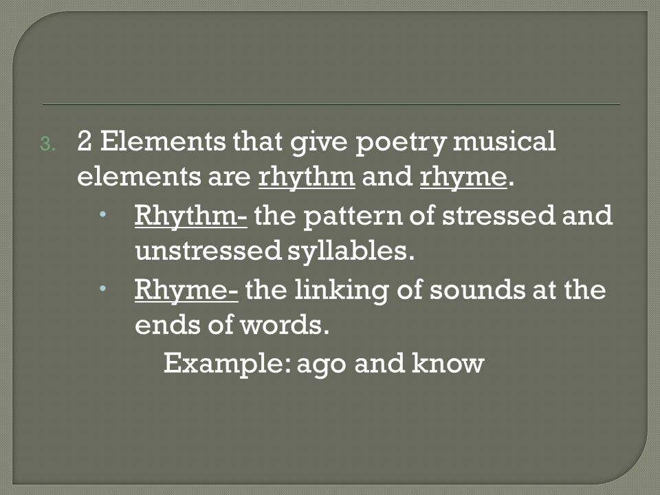 3. 2 Elements that give poetry musical elements are rhythm and rhyme.