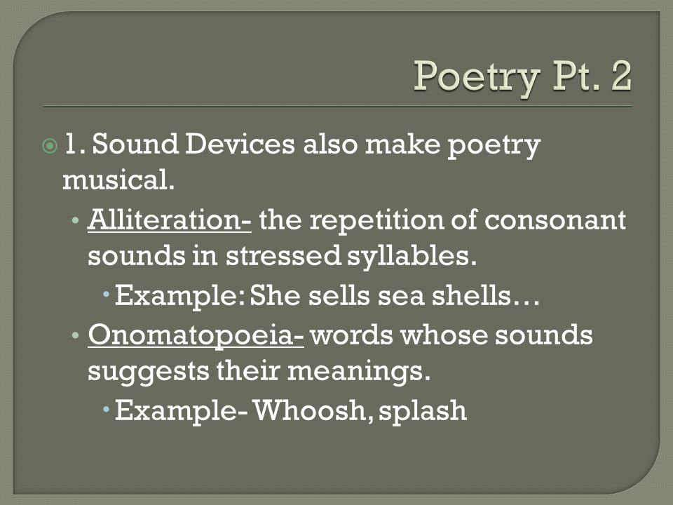  1. Sound Devices also make poetry musical.