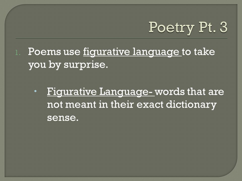 1. Poems use figurative language to take you by surprise.