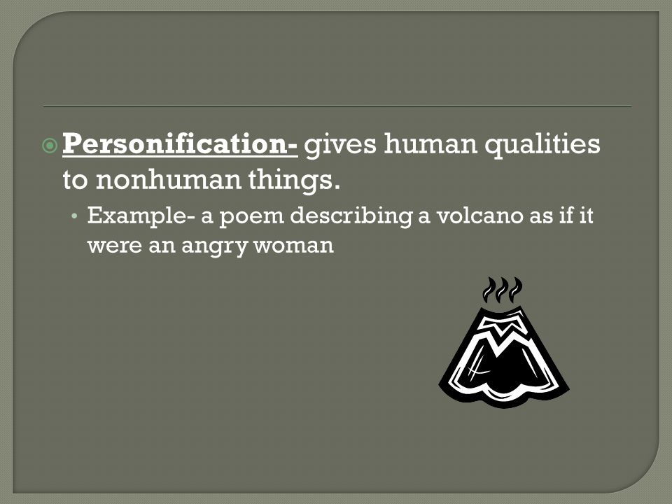  Personification- gives human qualities to nonhuman things.