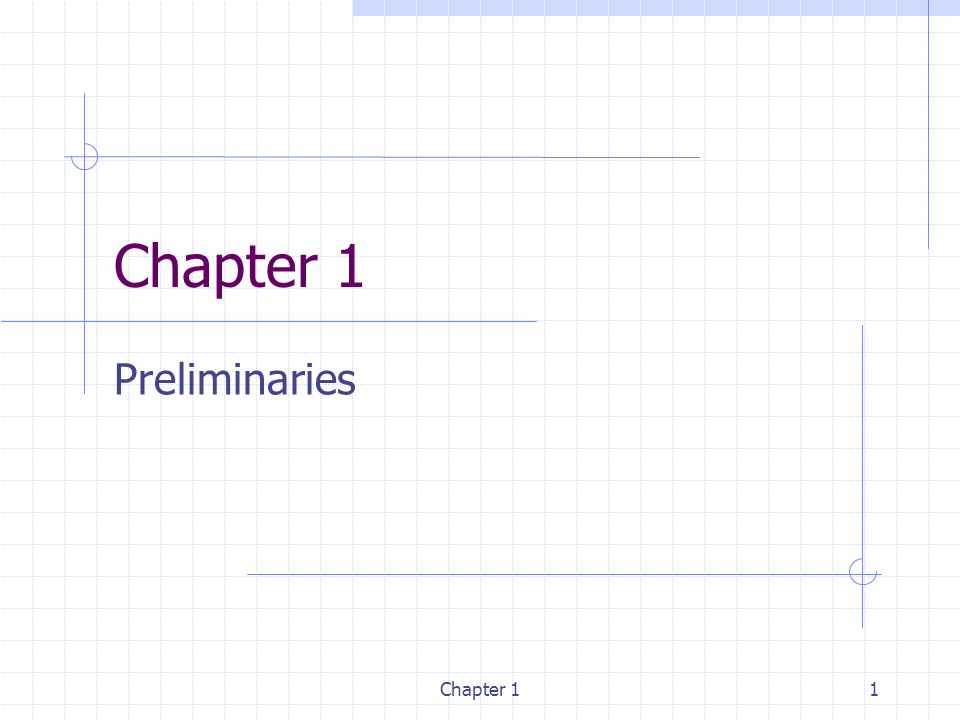 Chapter 11 Preliminaries  Chapter 1 Introduction What are
