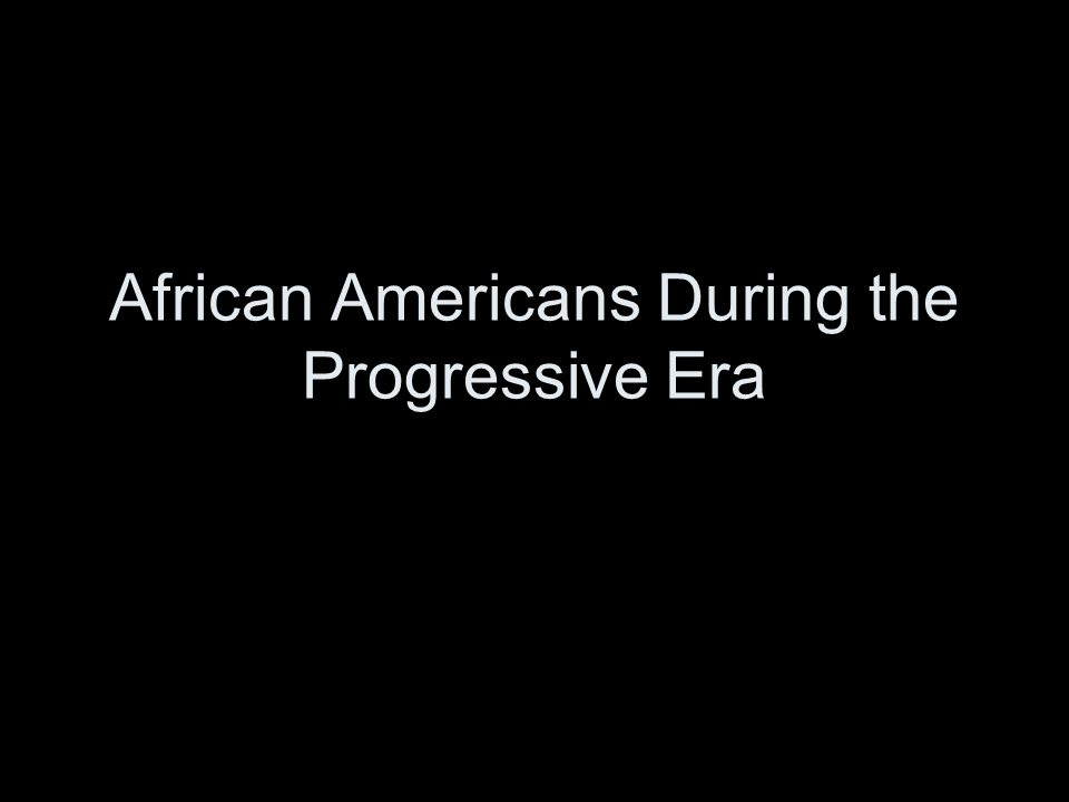 African Americans During the Progressive Era
