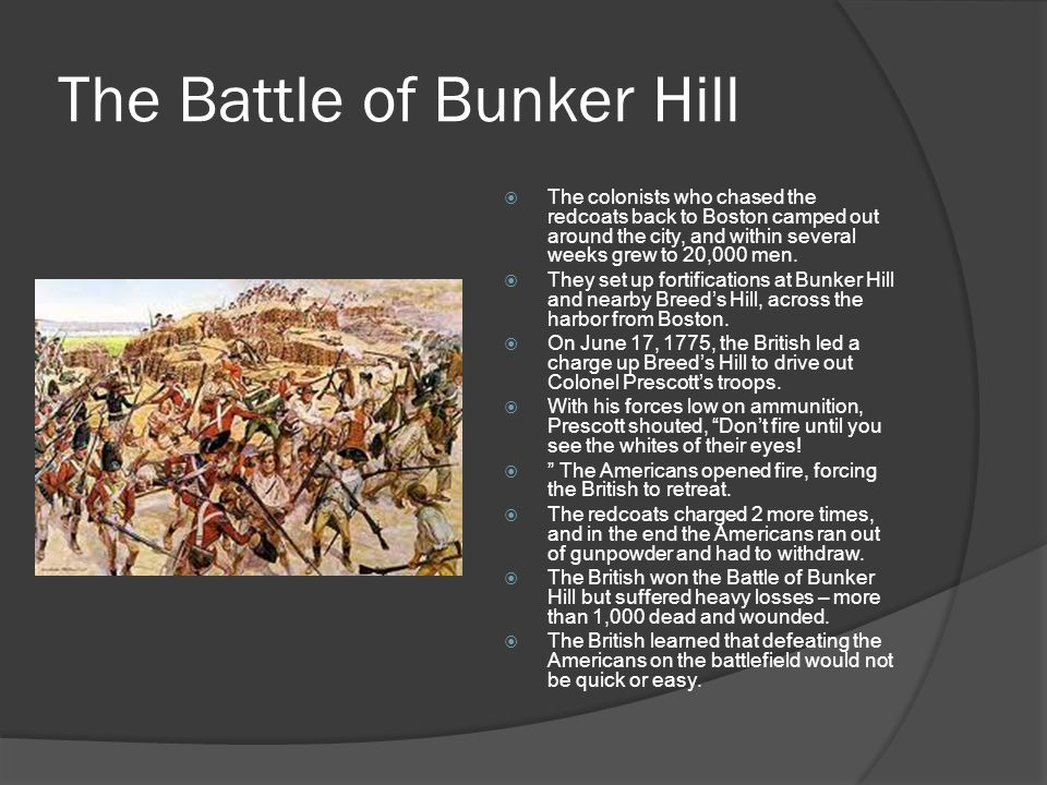 The Battle of Bunker Hill  The colonists who chased the redcoats back to Boston camped out around the city, and within several weeks grew to 20,000 men.