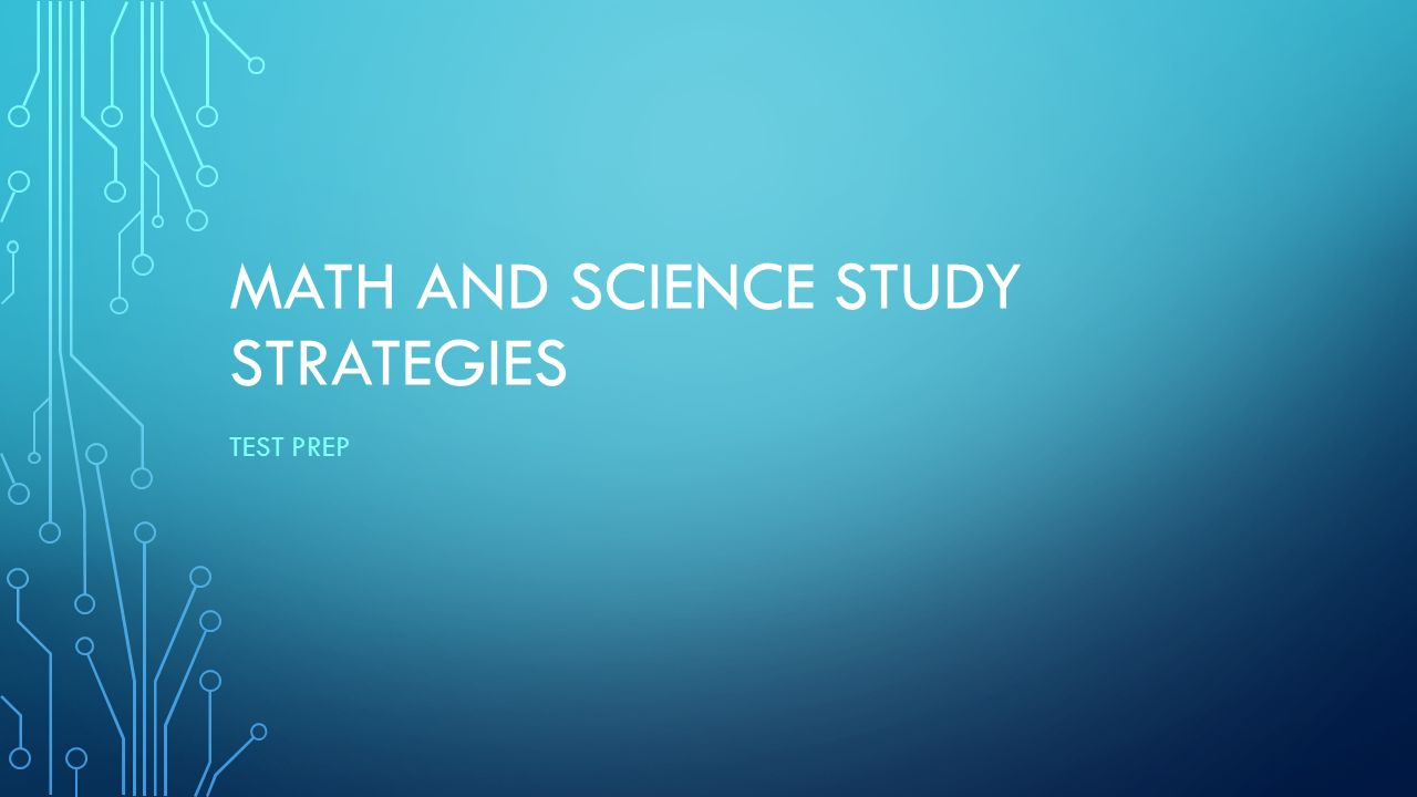 MATH AND SCIENCE STUDY STRATEGIES TEST PREP