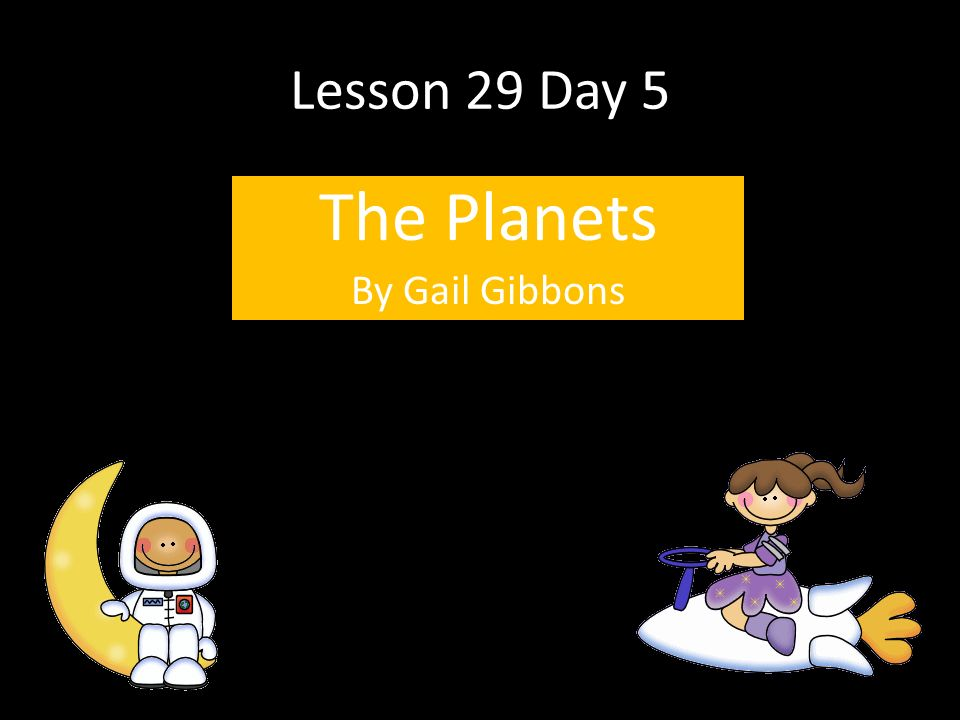 Lesson 29 Day 5 The Planets By Gail Gibbons