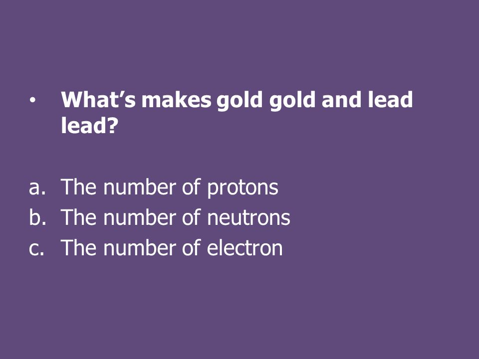 What's makes gold gold and lead lead.