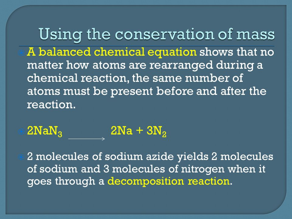  A balanced chemical equation shows that no matter how atoms are rearranged during a chemical reaction, the same number of atoms must be present before and after the reaction.