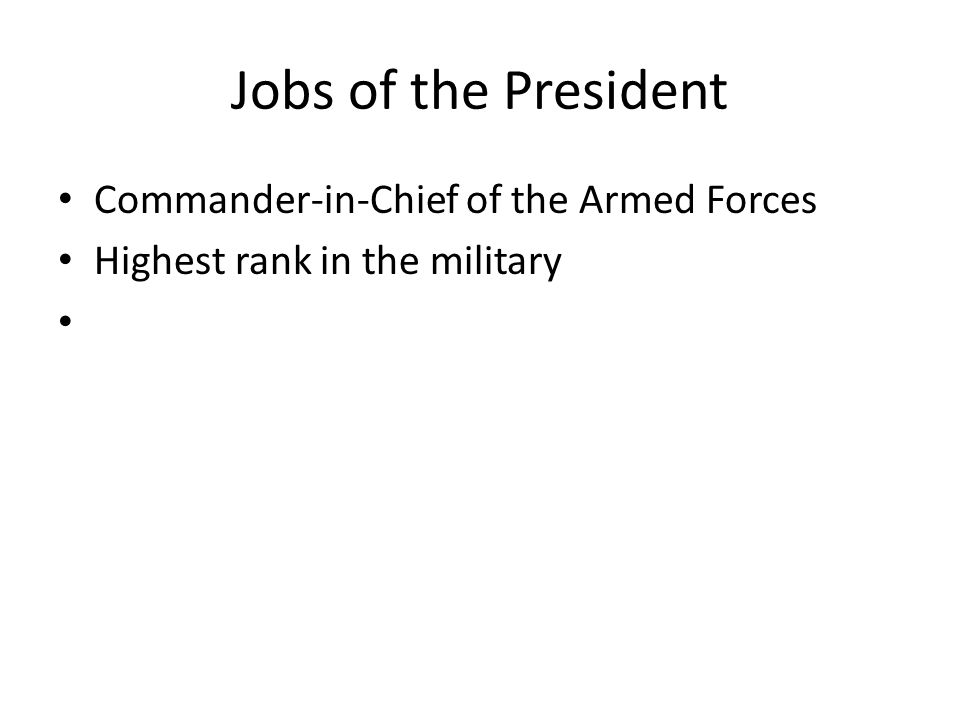 Jobs of the President Commander-in-Chief of the Armed Forces Highest rank in the military