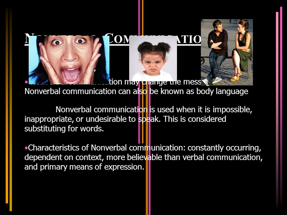 N ONVERBAL C OMMUNICATION Nonverbal communication may change the message.