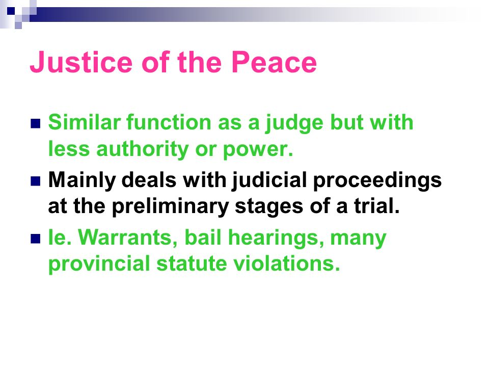 Justice of the Peace Similar function as a judge but with less authority or power.