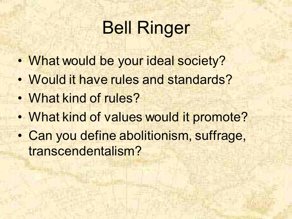 Bell Ringer What would be your ideal society. Would it have rules and standards.