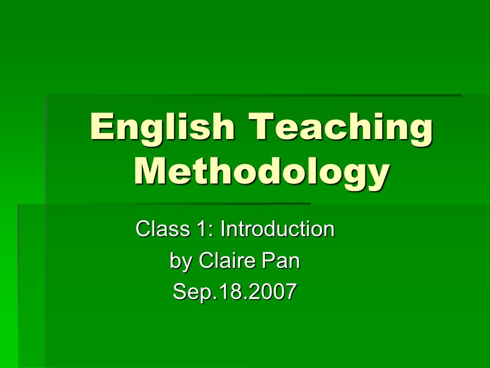 English Teaching Methodology Class 1: Introduction by Claire Pan Sep