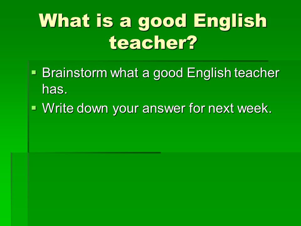 What is a good English teacher.  Brainstorm what a good English teacher has.