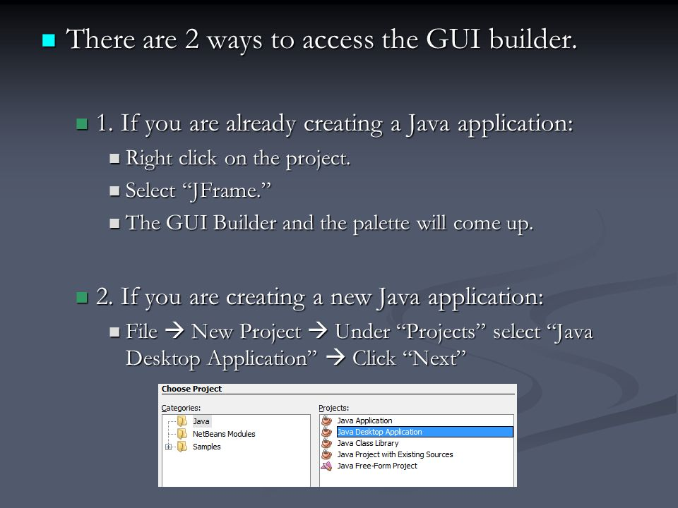Using the Netbeans GUI Builder  The Netbeans IDE provides a