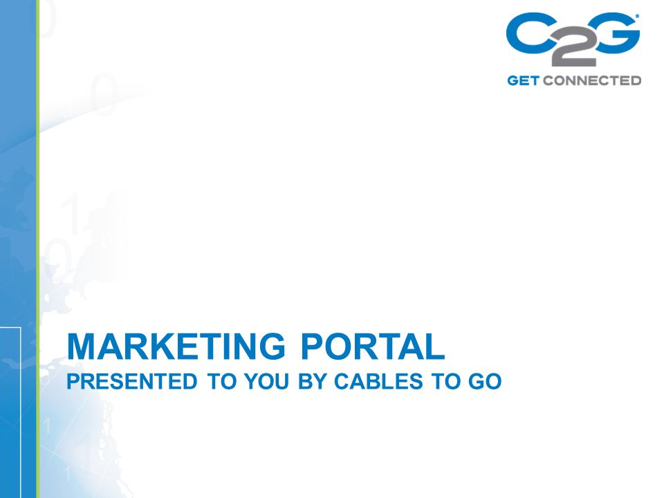MARKETING PORTAL PRESENTED TO YOU BY CABLES TO GO