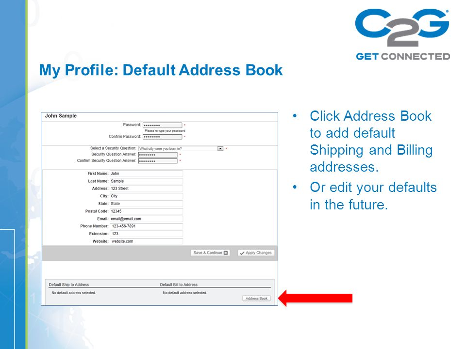 My Profile: Default Address Book Click Address Book to add default Shipping and Billing addresses.